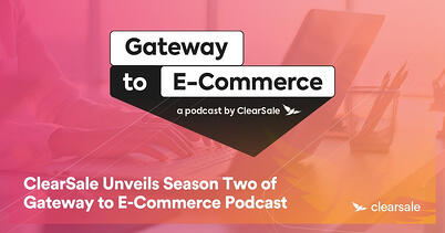 ClearSale Unveils Season Two of Gateway to E-Commerce Podcast