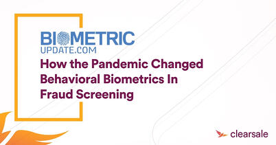 How the Pandemic Changed Behavioral Biometrics in Fraud Screening