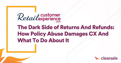 The dark side of returns and refunds: How policy abuse damages CX and what to do about it