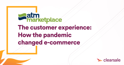 The customer experience: How the pandemic changed ecommerce