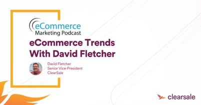 eCommerce Marketing Podcast – eCommerce Trends with David Fletcher