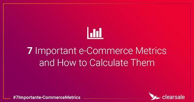 7 Important Ecommerce Metrics and How to Calculate Them