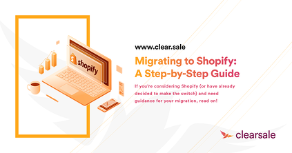 Migrating to Shopify: A Step-by-Step Guide