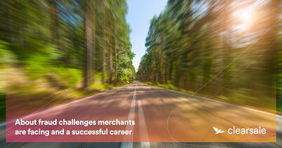 About fraud challenges merchants are facing and a successful career