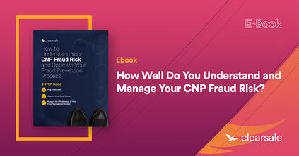 How Well Do You Understand and Manage Your CNP Fraud Risk?