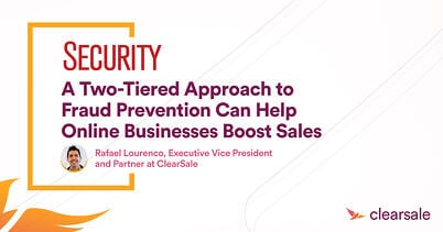 A Two-Tiered Approach to Fraud Prevention Can Help Online Businesses Boost Sales