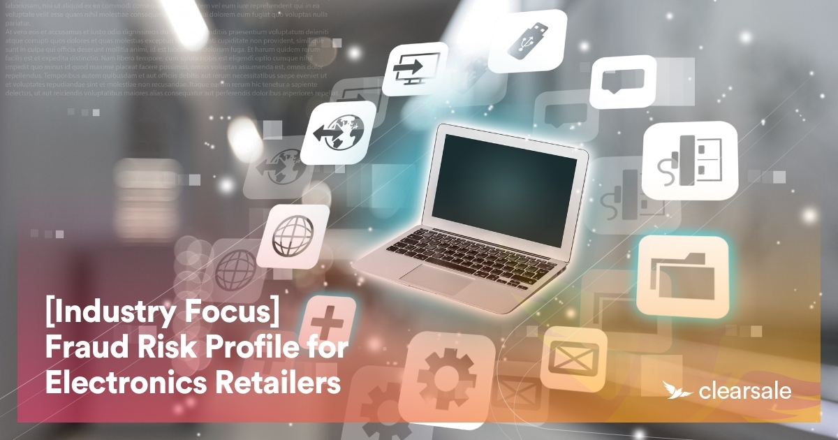 [Industry Focus] Fraud Risk Profile for Electronics Retailers