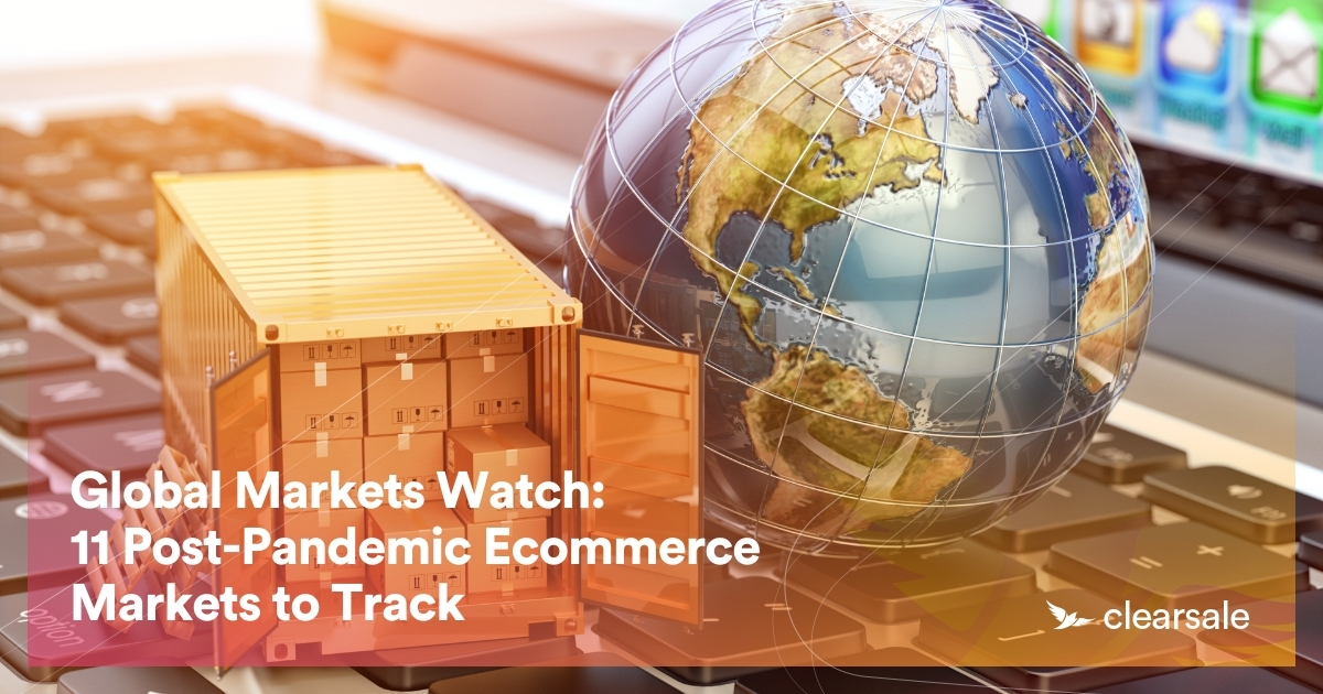 Global Markets Watch: 11 Post-Pandemic Ecommerce Markets to Track