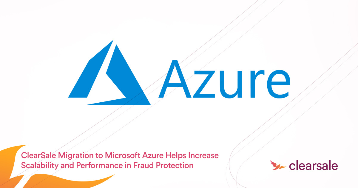 ClearSale_Migration_to_Microsoft_Azure_Blog