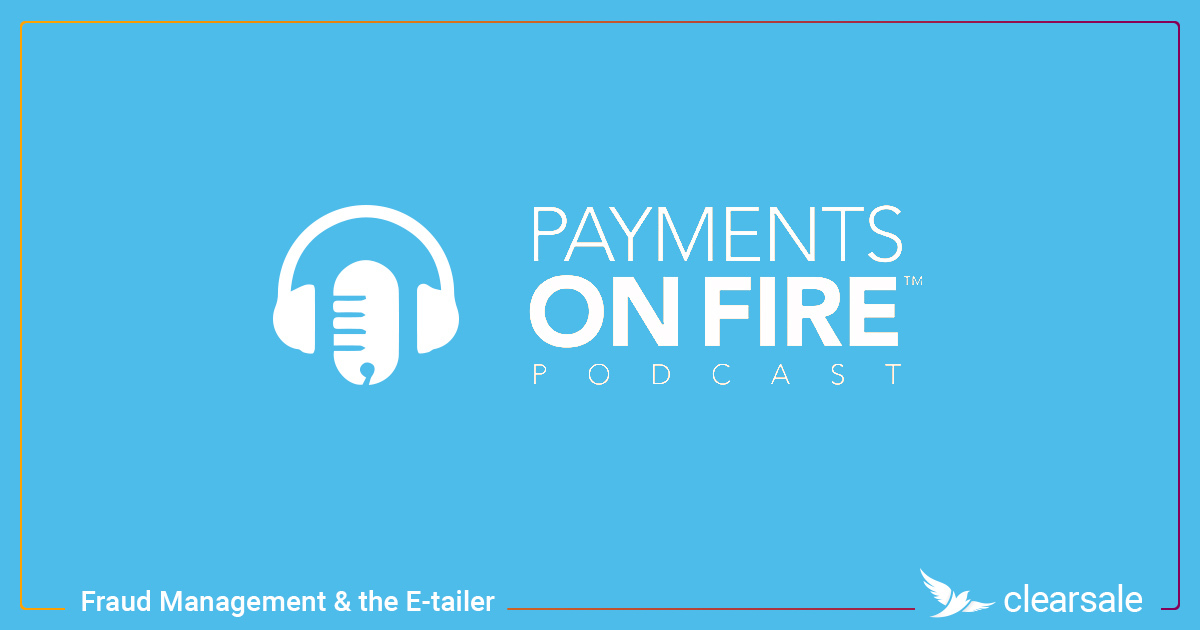 Fraud Management & the E-tailer – Payments on Fire Podcast