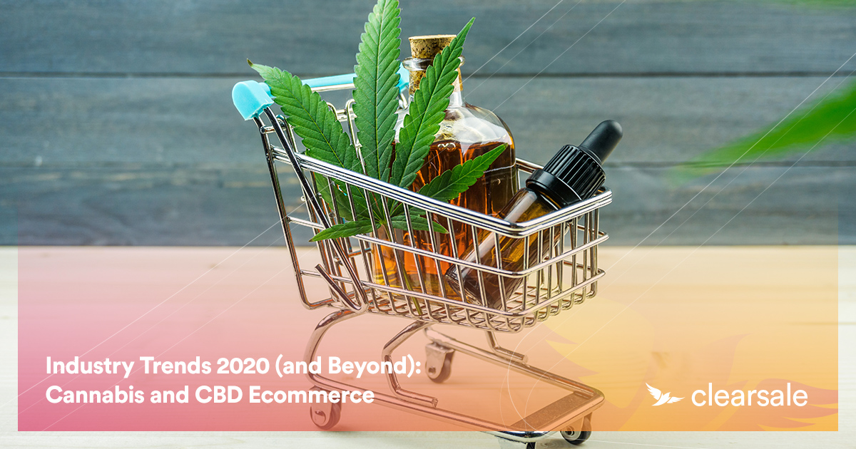 Industry Trends 2020 (and Beyond): Cannabis and CBD Ecommerce