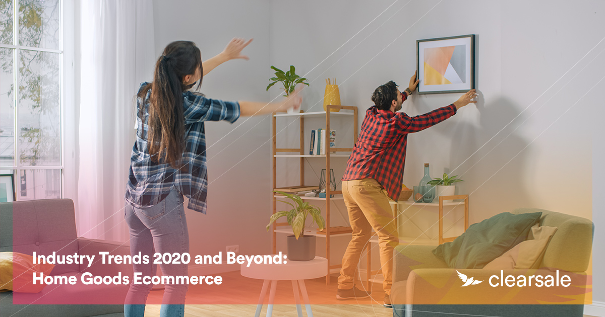 Industry Trends 2020 and Beyond: Home Goods Ecommerce