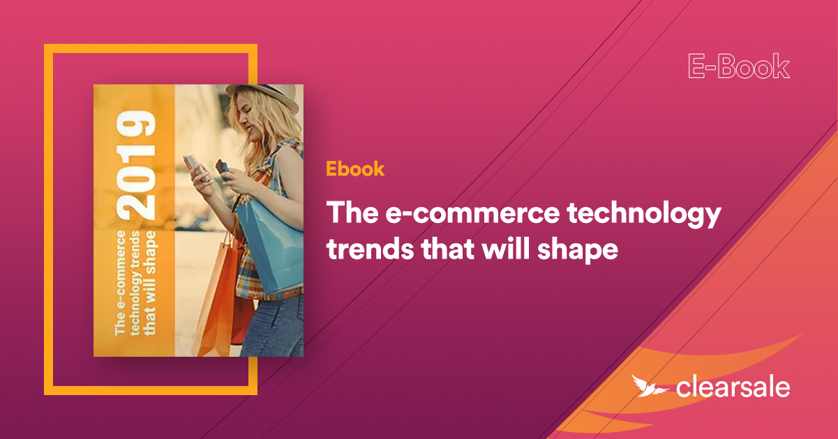 The E-Commerce Technology Trends That Will Shape 2019