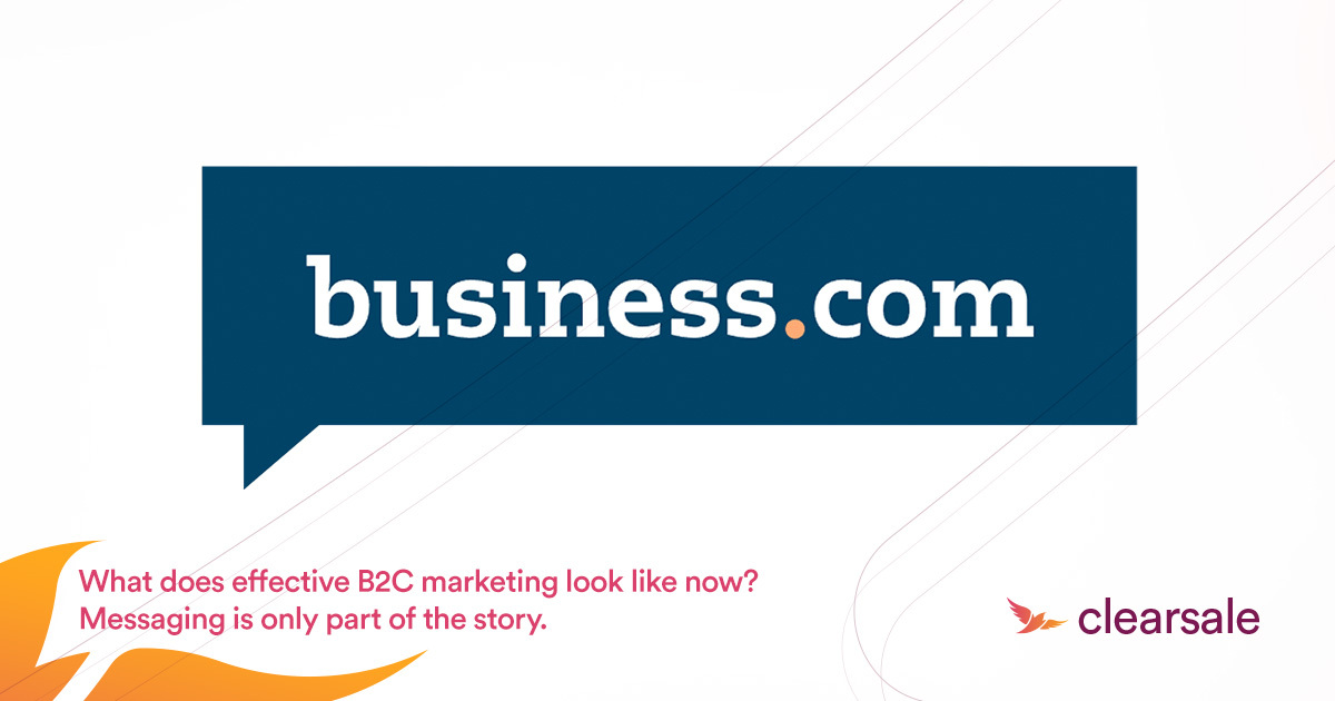 What does effective B2C marketing look like now? Messaging is only part of the story.