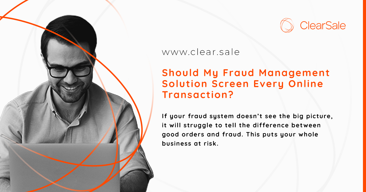 Should My Fraud Management Solution Screen Every Online Transaction?
